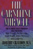 Crayhon, Robert - The Carnitine Miracle: The Supernutrient Program That Promotes High Energy, Fat Burning, Heart Health, Brain Wellness and Longevity - 9780871318848 - V9780871318848
