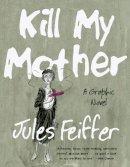 Feiffer, Jules - Kill My Mother - 9780871403148 - V9780871403148