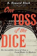Bloch, R. Howard - One Toss of the Dice: The Incredible Story of How a Poem Made Us Modern - 9780871406637 - V9780871406637