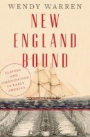 Warren, Wendy - New England Bound: Slavery and Colonization in Early America - 9780871406729 - V9780871406729