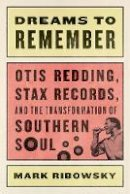 Ribowsky, Mark - Dreams to Remember: Otis Redding, Stax Records, and the Transformation of Southern Soul - 9780871408730 - V9780871408730
