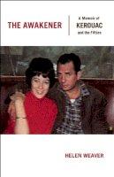 Weaver, Helen - The Awakener. A Memoir of Jack Kerouac and the Fifties.  - 9780872865051 - V9780872865051