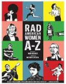Schatz, Kate - Rad American Women A-Z: Rebels, Trailblazers, and Visionaries who Shaped Our History . . . and Our Future! (City Lights/Sister Spit) - 9780872866836 - V9780872866836