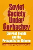 Friedberg, Maurice, Isham, Heyward - Soviet Society Under Gorbachev: Current Trends and the Prospects for Change - 9780873324427 - KLJ0008013