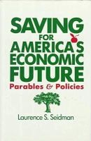 Laurence S. Seidman - Saving for America's Economic Future: Parables and Policies - 9780873325783 - KEX0129284