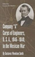Gustavus Woodson Smith - Company 'A' Corps of Engineers, U.S.A., 1846-1848, in the Mexican War - 9780873387071 - KRS0018314