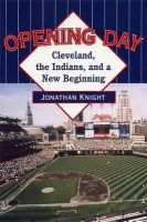 Knight, Jonathan - Opening Day: Cleveland, the Indians, and a New Beginning - 9780873388153 - KEX0228361