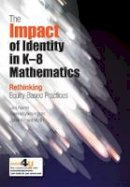 Julia Aguirre, Karen Mayfield-Ingram, Danny Martin - The Impact of Identity in K-8 Mathematics: Rethinking Equity-Based Practices - 9780873536899 - V9780873536899