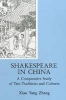Zhang, Hsiao Yang - Shakespeare In China: A Comparative Study of Two Traditions and Cultures - 9780874135367 - V9780874135367