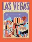 Moehring, Eugene P., Green, Michael S. - Las Vegas: A Centennial History (Shepperson Series in Nevada History) - 9780874176155 - V9780874176155