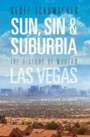 Schumacher, Geoff - Sun, Sin & Suburbia: The History of Modern Las Vegas, Revised and Expanded - 9780874179880 - V9780874179880