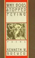 Brewer, Kenneth - Why Dogs Stopped Flying - 9780874216455 - V9780874216455