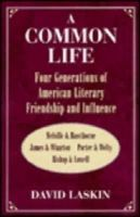 David Laskin - Common Life: Four Generations of American Literary Friendship and Influence - 9780874517644 - KEX0161236