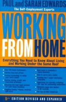 Edwards, Paul, Edwards, Sarah - Working from Home: Everything You Need to Know About Living and Working Under the Same Roof - 9780874779769 - KRF0035852