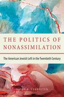 Verbeeten, David - The Politics of Nonassimilation: The American Jewish Left in the Twentieth Century - 9780875807539 - V9780875807539
