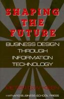 Peter G.W. Keen - Shaping the Future: Business Design Through Information Technology - 9780875842370 - KON0732336