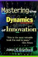 Utterback, James M. - Mastering the Dynamics of Innovation - 9780875847405 - V9780875847405