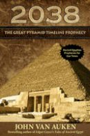 John Van Auken - 2038: The Great Pyramid Timeline Prophecy - 9780876046999 - V9780876046999