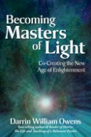 Darrin William Owens - Becoming Masters of Light: Co-Creating the New Age of Enlightenment - 9780876047040 - V9780876047040