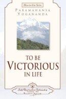 Yogananda, Paramahansa - To be Victorious in Life - 9780876124567 - V9780876124567
