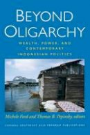 - Beyond Oligarchy: Wealth, Power, and Contemporary Indonesian Politics (Southeast Asia Program Publications) - 9780877273264 - V9780877273264