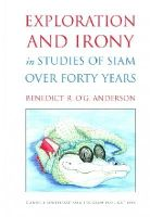Anderson, Benedict R. O'G. - Exploration and Irony in Studies of Siam over Forty Years (Studies on Southeast Asia) - 9780877277934 - V9780877277934