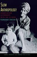 Jonsson, Hjorleifur - Slow Anthropology: Negotiating Difference with the Iu Mien (Studies on Southeast Asia) - 9780877277941 - V9780877277941
