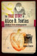 Linzie, Anna - The True Story of Alice B. Toklas: A Study of Three Autobiographies - 9780877459859 - V9780877459859