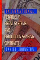 Johnston, Johnston, Daniel - International Petroleum Fiscal Systems and Production Sharing Contracts - 9780878144266 - V9780878144266
