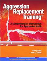 Dr. Barry Glick, Dr. John C. Gibbs - Aggression Replacement Training: A Comprehensive Intervention for Aggressive Youth, Third Edition (Revised and Expanded)(CD included) - 9780878226375 - V9780878226375