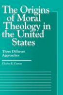 Curran, Charles E. - The Origins of Moral Theology in the United States - 9780878406357 - V9780878406357