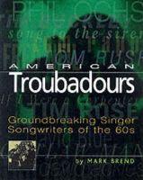 Brend, Mark - American Troubadours: Groundbreaking Singer-Songwriters of the 60s - 9780879306410 - KEX0204165