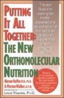 Hoffer, Abram - Putting It All Together: The New Orthomolecular Nutrition - 9780879836337 - V9780879836337