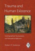 Stolorow, Robert D. - Trauma and Human Existence: Autobiographical, Psychoanalytic, and Philosophical Reflections (Psychoanalytic Inquiry Book Series) - 9780881634679 - V9780881634679