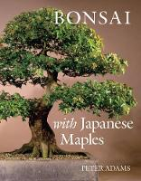 Adams, Peter D. - Bonsai with Japanese Maples - 9780881928099 - V9780881928099