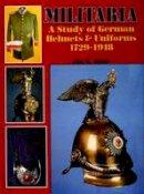 Jan K. Kube - Militaria: A Study of German Helmets & Uniforms 1729-1918 (Schiffer Military History) - 9780887402432 - V9780887402432