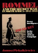 Janusz Piekalkiewicz - Rommel and the Secret War in North Africa: Secret Intelligence in the North African Campaign 1941-43 (Schiffer Military History) - 9780887403408 - V9780887403408
