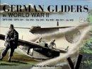 Nowarra, Heinz J. - German Gliders in World War II (Schiffer Military History) - 9780887403583 - V9780887403583