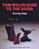 Wolfe, Tom - Tom Wolfe Goes to the Dogs: Dog Carving - 9780887403675 - V9780887403675