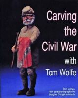 Wolfe, Tom - Carving the Civil War With Tom Wolfe - 9780887403699 - V9780887403699