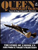 PAPE, GARRY R. - Queen of the Midnight Skies: The Story of America's Air Force Night Fighters (Schiffer Military History) - 9780887404153 - V9780887404153
