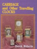 Roberts, Derek - Carriage and Other Travelling Clocks - 9780887404542 - V9780887404542