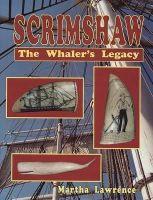 Lawrence, Martha - Scrimshaw: The Whaler's Legacy - 9780887404559 - V9780887404559