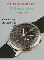 Gerd-R Lang, Reinhard Meis - Chronograph Wristwatches: To Stop Time - 9780887405020 - V9780887405020