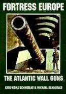 Karl-Heinz Schmeelke, Michael Schmeelke - Fortress Europe: The Atlantic Wall Guns - 9780887405259 - V9780887405259