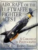 Bernd Barbas - Aircraft of the Luftwaffe Fighter Aces Vol. I: (Schiffer Military/Aviation History) - 9780887407512 - V9780887407512