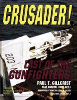 Paul T. Gillcrist - Crusader! : Last of the Gunfighters (Schiffer Military/Aviation History) - 9780887407666 - V9780887407666