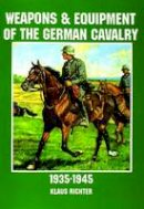 Reprint - Weapons and Equipment of the German Cavalry in World War II: (Schiffer Military History) - 9780887408168 - V9780887408168