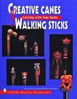 Wolfe, Tom, Congdon-Martin, Douglas - Creative Canes & Walking Sticks (Schiffer Book for Woodcarvers) - 9780887408854 - V9780887408854