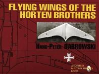H.P. Dabrowski - Flying Wings of the Horten Brothers: (Schiffer Military/Aviation History) - 9780887408861 - V9780887408861